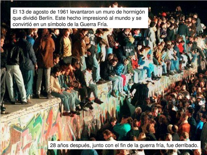 El 13 de agosto de 1961 levantaron un muro de hormigón que dividió Berlín. Este hecho impresionó al mundo y se convirtió en un símbolo de la Guerra Fría.