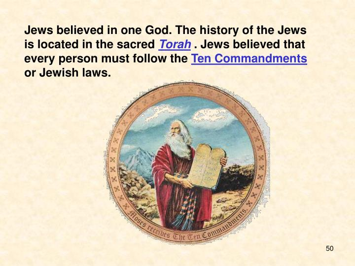 Jews believed in one God. The history of the Jews is located in the sacred