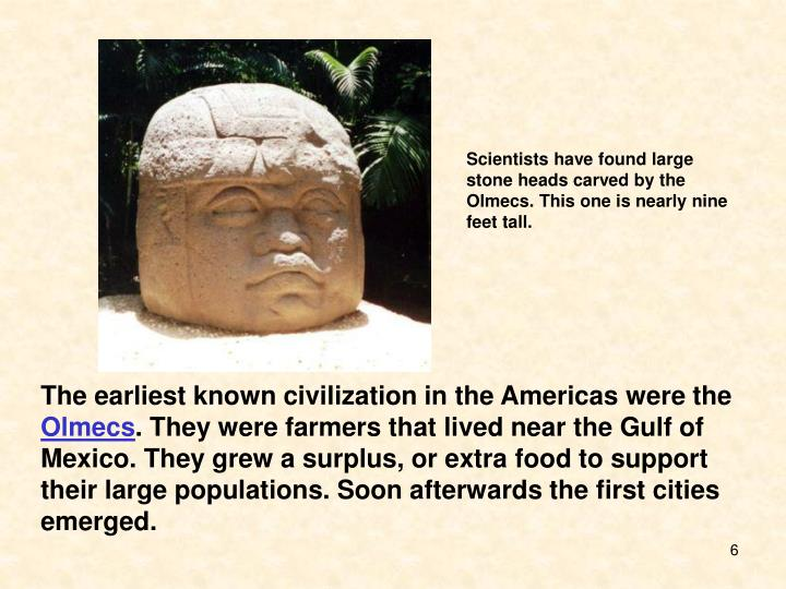 Scientists have found large stone heads carved by the Olmecs. This one is nearly nine feet tall.