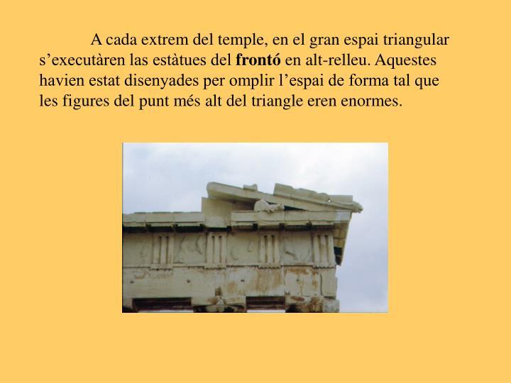 A cada extrem del temple, en el gran espai triangular s'executàren las estàtues del
