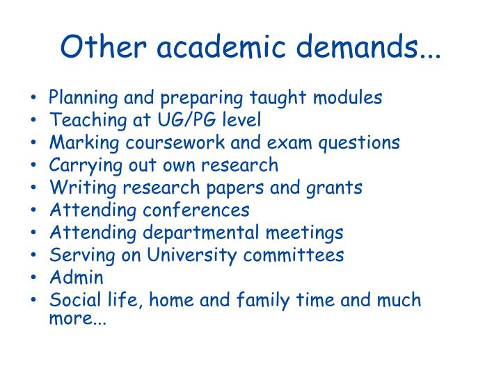 Other academic demands...