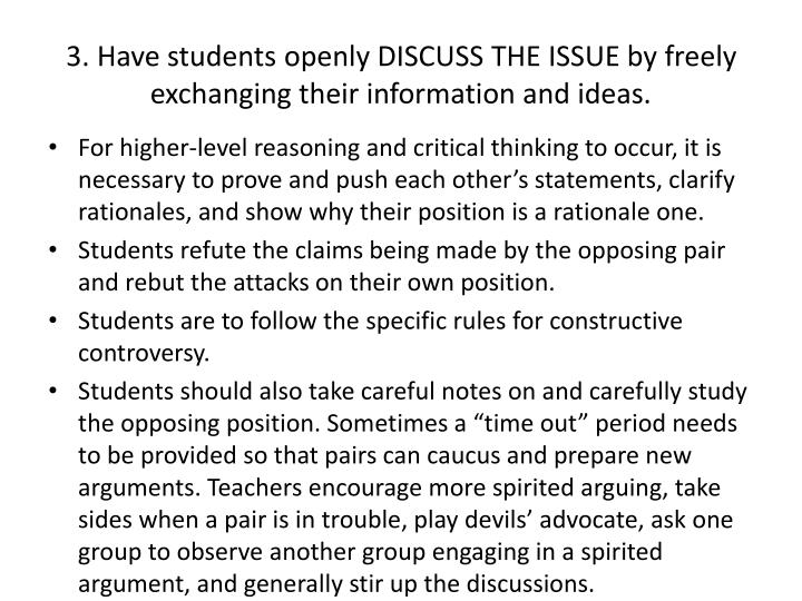 3. Have students openly DISCUSS THE ISSUE by freely exchanging their information and ideas.
