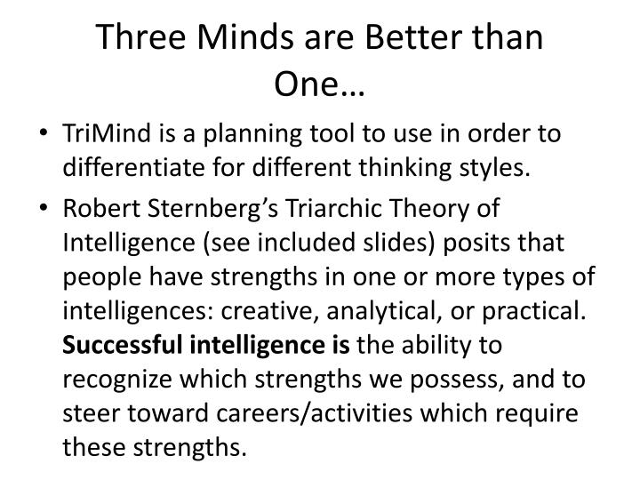 Three Minds are Better than