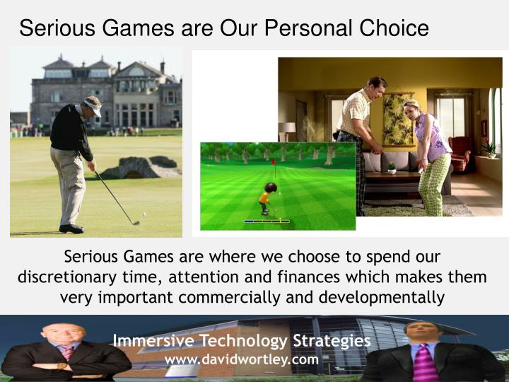 Serious Games are Our Personal Choice