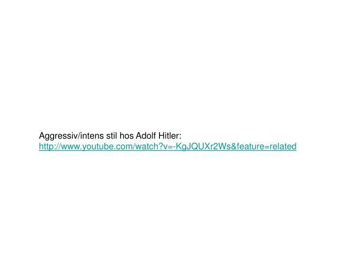 Aggressiv/intens stil hos Adolf Hitler: