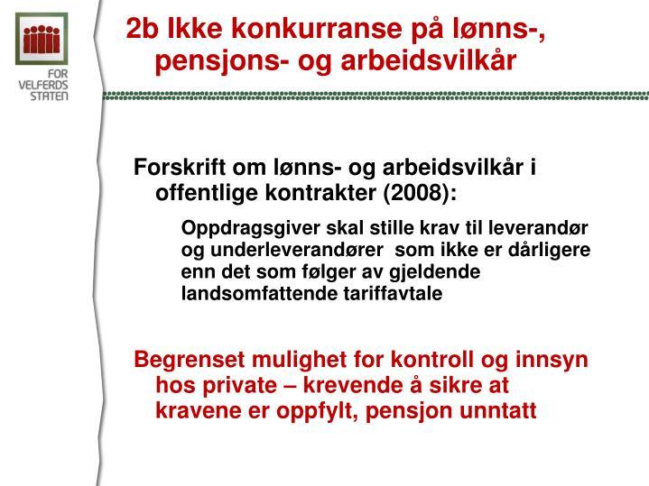 2b Ikke konkurranse på lønns-, pensjons- og arbeidsvilkår