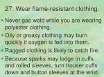 27 wear flame resistant clothing