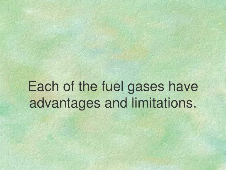 Each of the fuel gases have advantages and limitations.