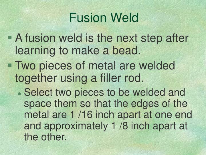 Fusion Weld