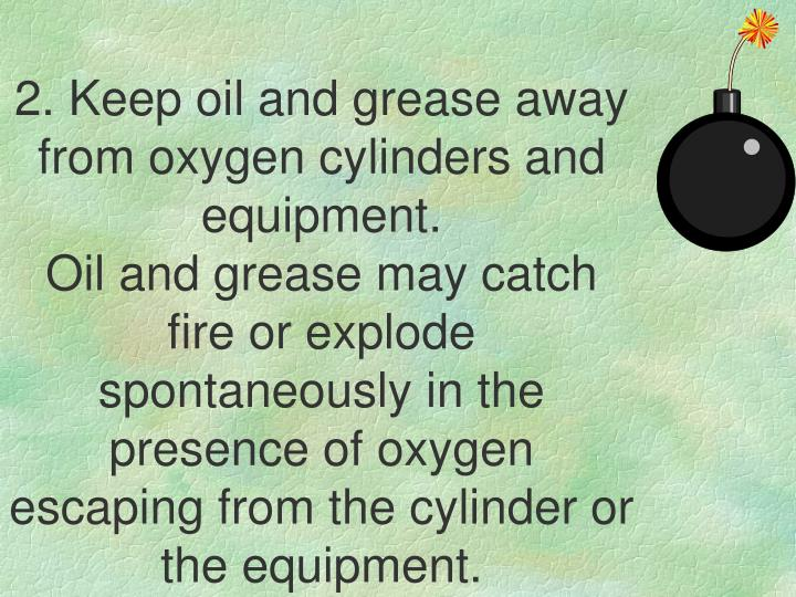2. Keep oil and grease away from oxygen cylinders and equipment.