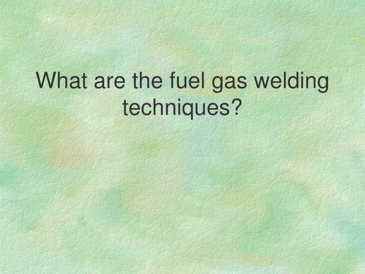 What are the fuel gas welding techniques?