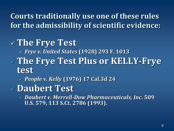 Courts traditionally use one of these rules for the admissibility of scientific evidence:
