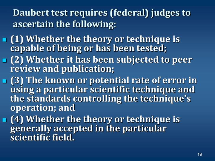 Daubert test requires (federal) judges to ascertain the following: