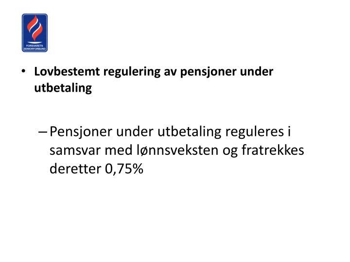 Lovbestemt regulering av pensjoner under utbetaling
