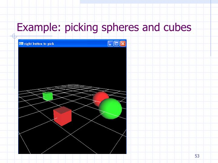 Example: picking spheres and cubes