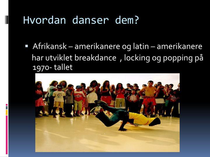 Hvordan danser dem?