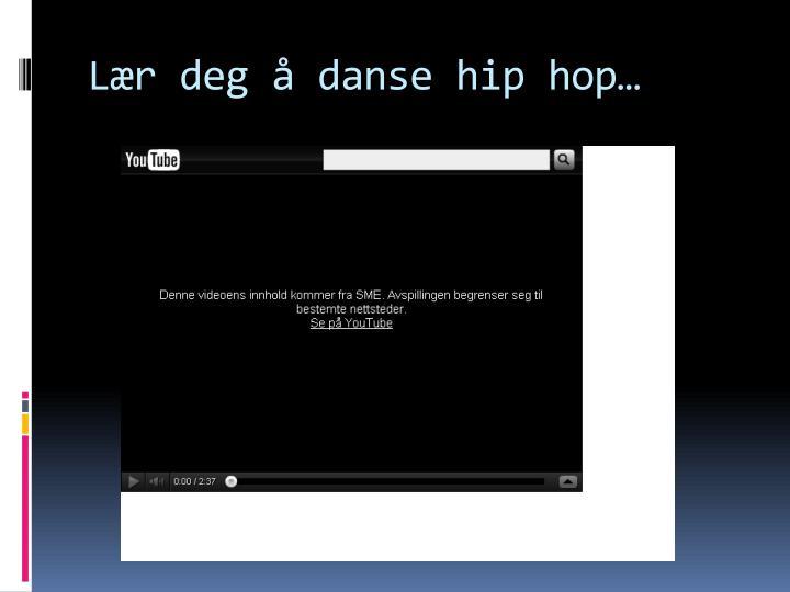 Lær deg å danse hip hop…