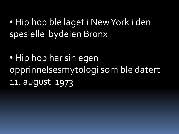 Hip hop ble laget i New York i den spesielle  bydelen Bronx
