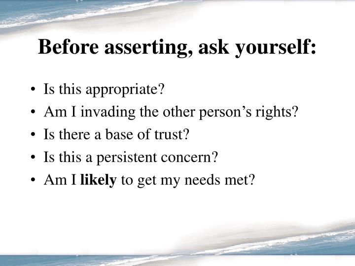 Before asserting, ask yourself: