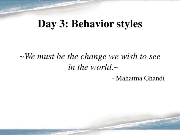 Day 3: Behavior styles