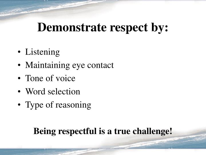 Demonstrate respect by: