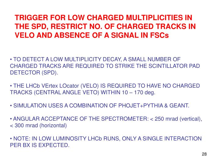 TRIGGER FOR LOW CHARGED MULTIPLICITIES IN THE SPD, RESTRICT NO. OF CHARGED TRACKS IN VELO AND ABSENCE OF A SIGNAL IN FSCs