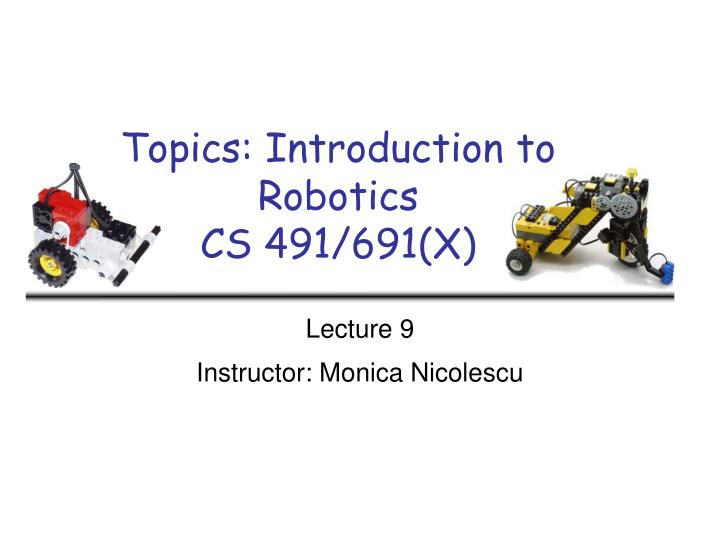 Topics introduction to robotics cs 491 691 x