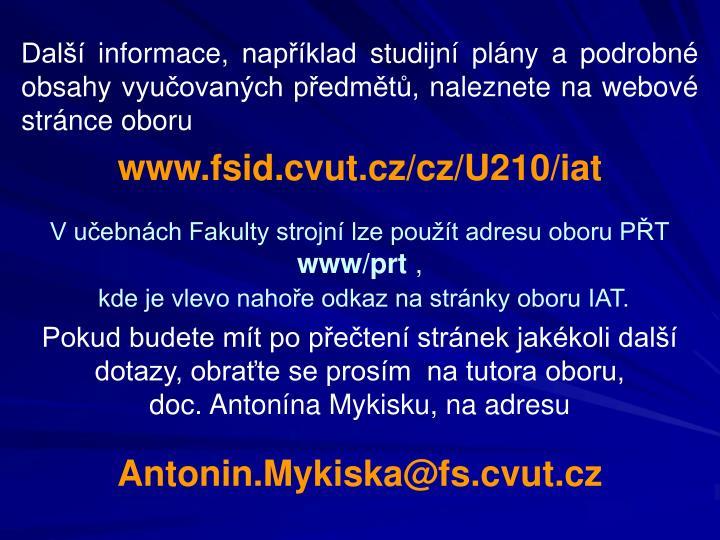 Další informace, například studijní plány a podrobné obsahy vyučovaných předmětů, naleznete na webové stránce oboru