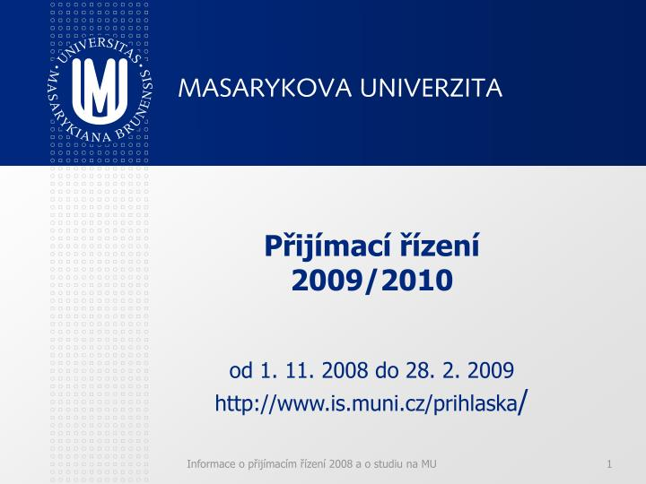 P ij mac zen 2009 2010 od 1 11 2008 do 28 2 2009 http www is muni cz prihlaska