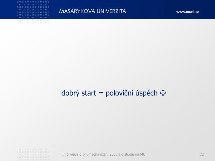 dobrý start = poloviční úspěch