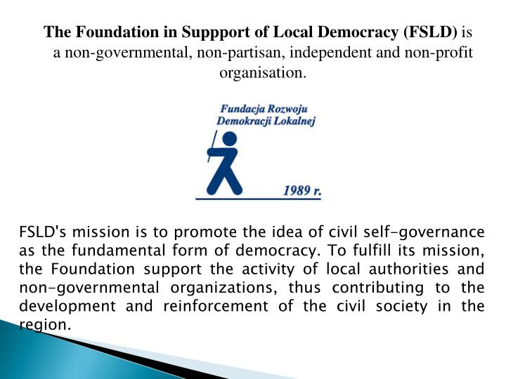 The Foundation in Suppport of Local Democracy (FSLD)