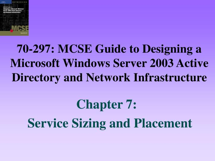 70-297: MCSE Guide to Designing a Microsoft Windows Server 2003 Active Directory and Network Infrast...