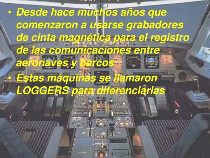 Desde hace muchos años que comenzaron a usarse grabadores de cinta magnética para el registro de las comunicaciones entre aeronaves y barcos