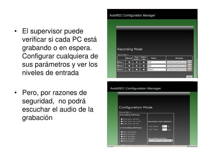 El supervisor puede verificar si cada PC está grabando o en espera. Configurar cualquiera de sus parámetros y ver los niveles de entrada