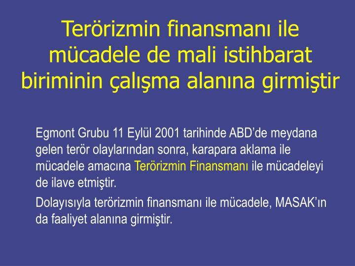 Terörizmin finansmanı ile mücadele de mali istihbarat biriminin çalışma alanına girmiştir