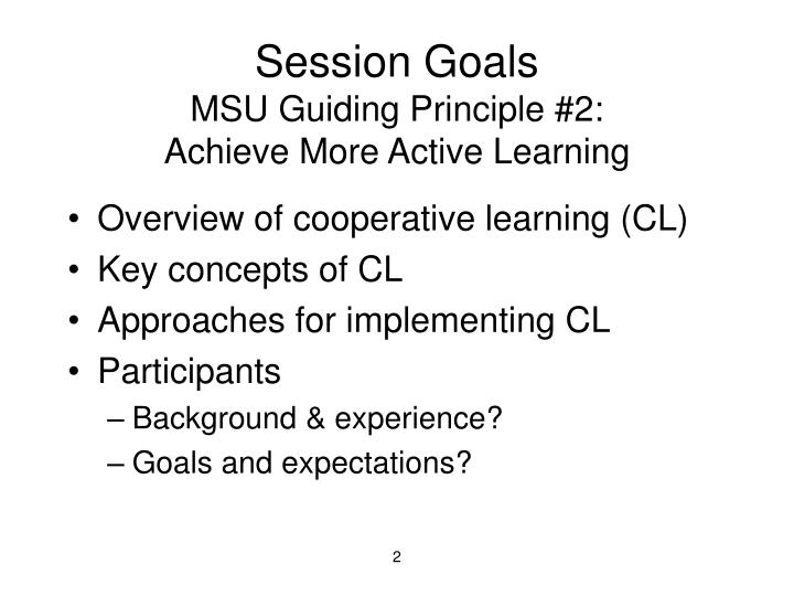 Session goals msu guiding principle 2 achieve more active learning