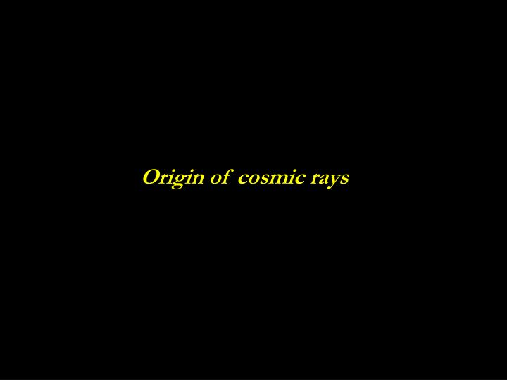 Origin of cosmic rays