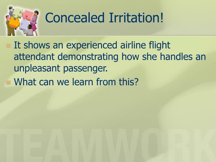 Concealed Irritation!