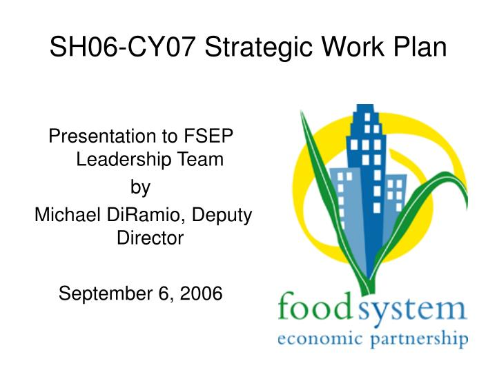 Sh06 cy07 strategic work plan
