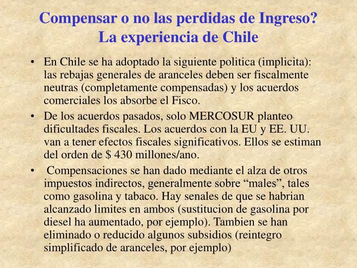 Compensar o no las perdidas de Ingreso? La experiencia de Chile