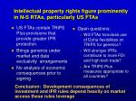 intellectual property rights figure prominently in n s rtas particularly us ftas