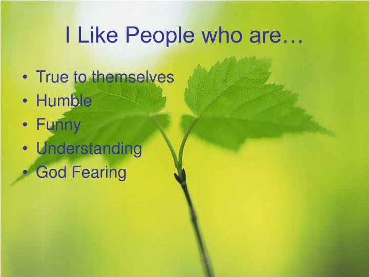 I Like People who are…