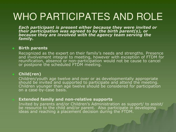 Each participant is present either because they were invited or their participation was agreed to by the birth parent(s), or because they are involved with the agency team serving the family.