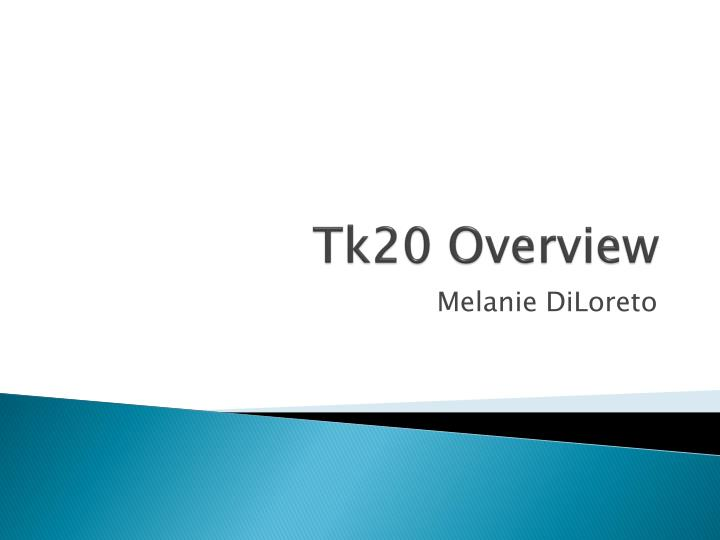 Tk20 overview