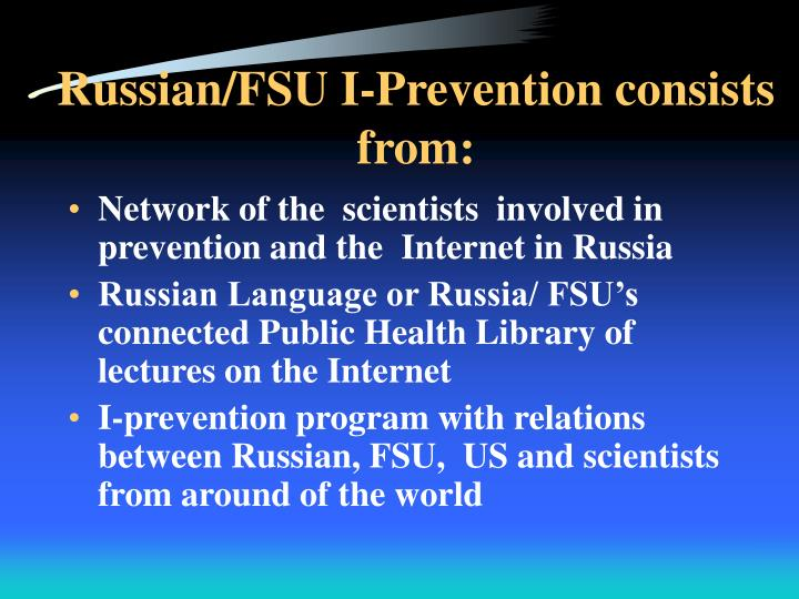 Russian/FSU I-Prevention consists from: