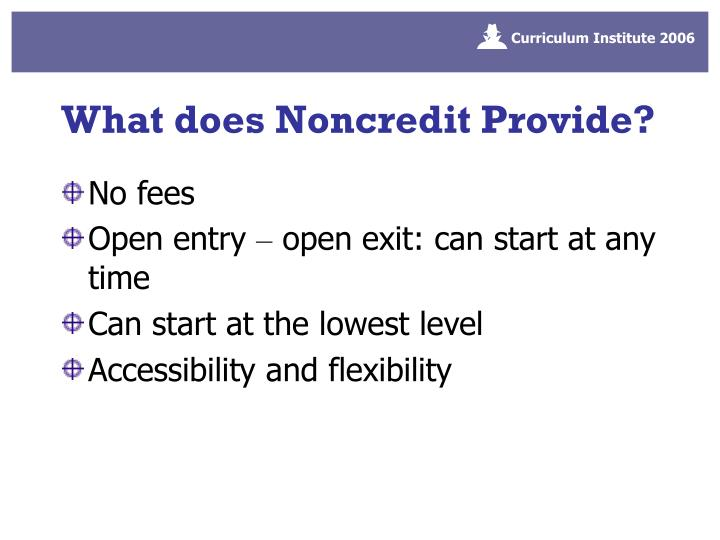 What does Noncredit Provide?