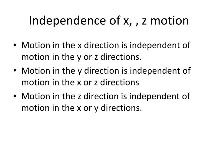 Independence of x, , z motion