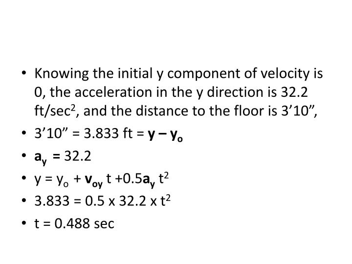 Knowing the initial y component of velocity is  0, the acceleration in the y direction is 32.2 ft/sec
