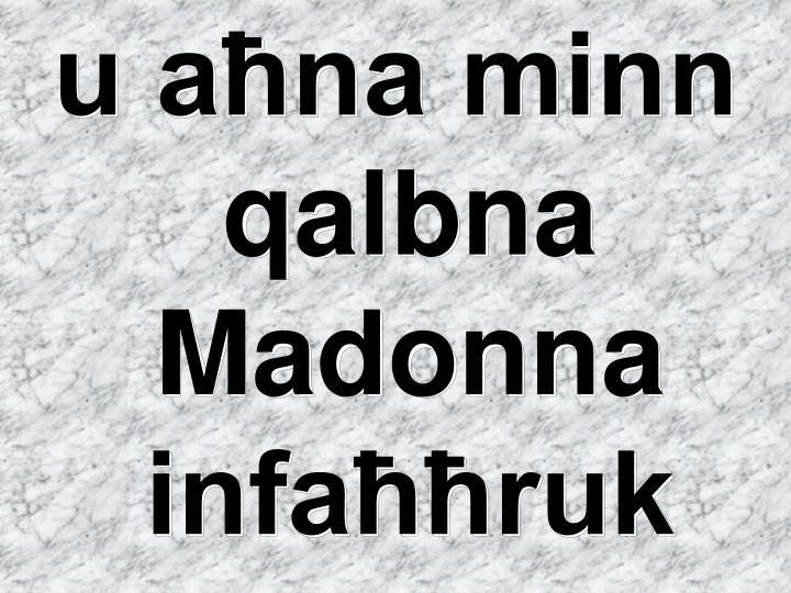u aħna minn qalbna Madonna infaħħruk