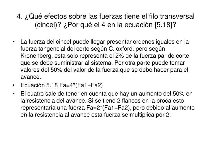 4. ¿Qué efectos sobre las fuerzas tiene el filo transversal (cincel)? ¿Por qué el 4 en la ecuación [5.18]?